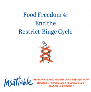 Food Freedom 4: End the Restrict-Binge Cycle - Insatiable Season 10, Episode 5