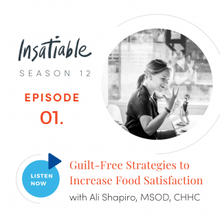 Guilt-Free Strategies to Increase Food Satisfaction with Ali Shapiro - Insatiable Season 12, Episode 1