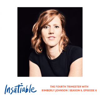 The Fourth Trimester with Kimberly Johnson - Insatiable Season 9, Episode 6
