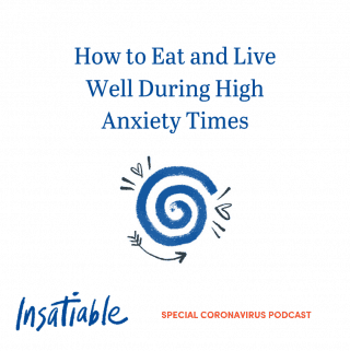 Special Coronavirus Podcast: How to Eat and Live Well During High Anxiety Times
