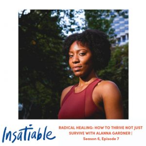 image Insatiable podcast Alanna Gardner radical healing thrive not just survive