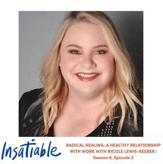 image Insatiable podcast Nicole Lewis-Keeber healthy relationship with work