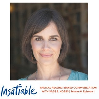 image Insatiable podcast sage b hobbs radical healing break free loneliness overeating naked communication